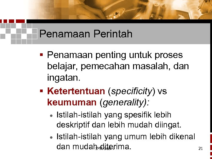 Penamaan Perintah § Penamaan penting untuk proses belajar, pemecahan masalah, dan ingatan. § Ketertentuan