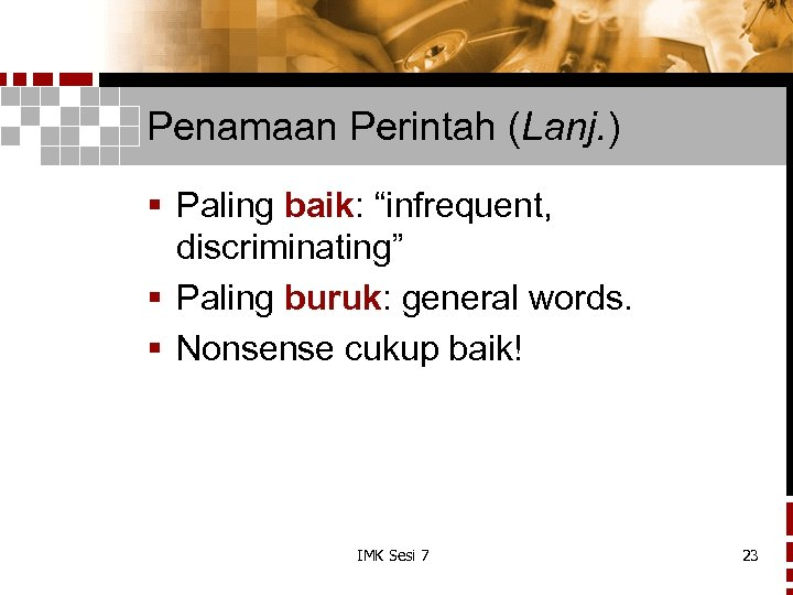 """Penamaan Perintah (Lanj. ) § Paling baik: """"infrequent, discriminating"""" § Paling buruk: general words."""