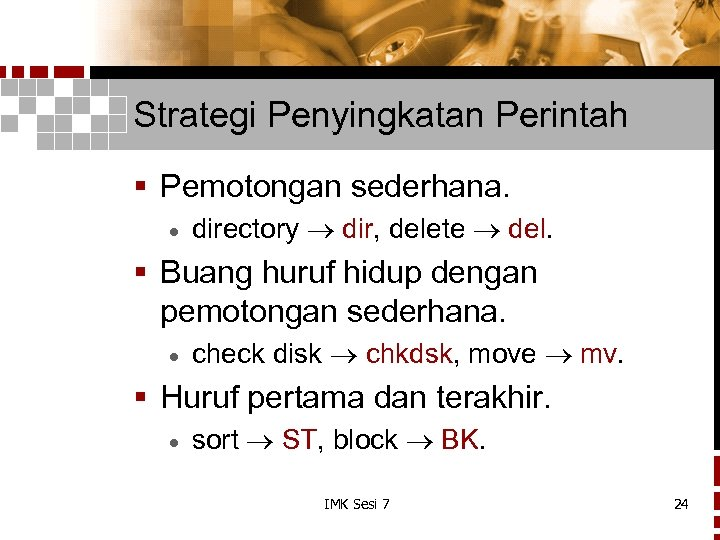 Strategi Penyingkatan Perintah § Pemotongan sederhana. · directory dir, delete del. § Buang huruf