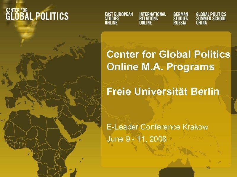 Center for Global Politics Online M. A. Programs Freie Universität Berlin E-Leader Conference Krakow