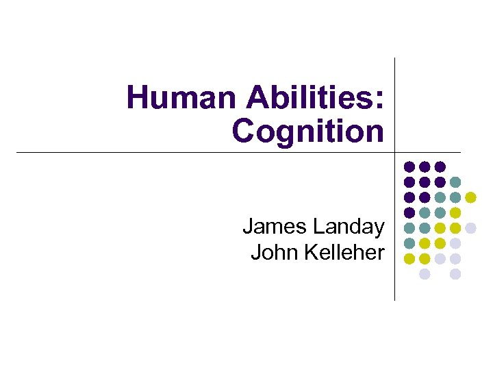Human Abilities: Cognition James Landay John Kelleher