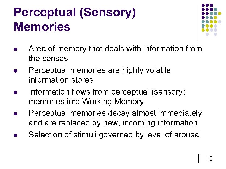 Perceptual (Sensory) Memories l l l Area of memory that deals with information from