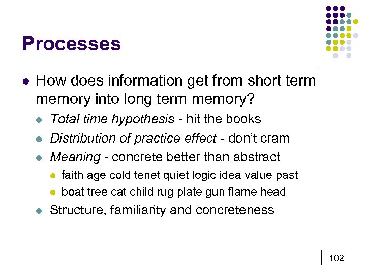 Processes l How does information get from short term memory into long term memory?