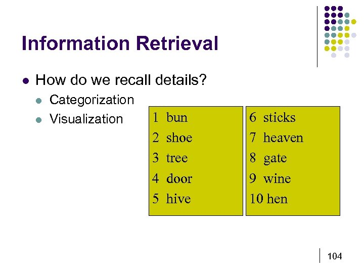 Information Retrieval l How do we recall details? l l Categorization Visualization 1 2
