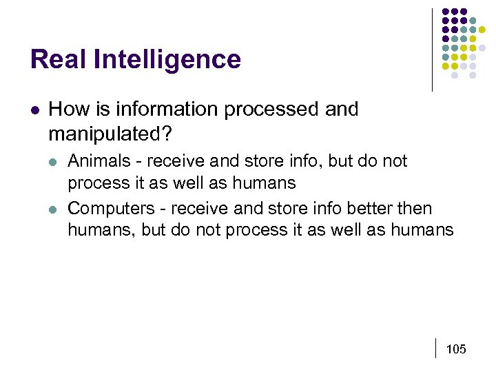 Real Intelligence l How is information processed and manipulated? l l Animals - receive
