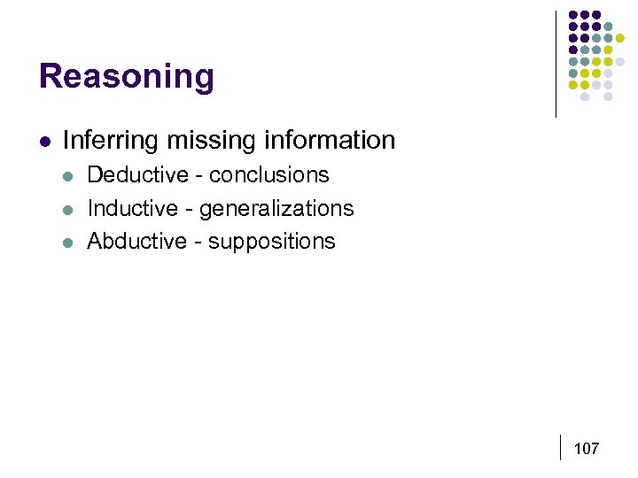 Reasoning l Inferring missing information l l l Deductive - conclusions Inductive - generalizations
