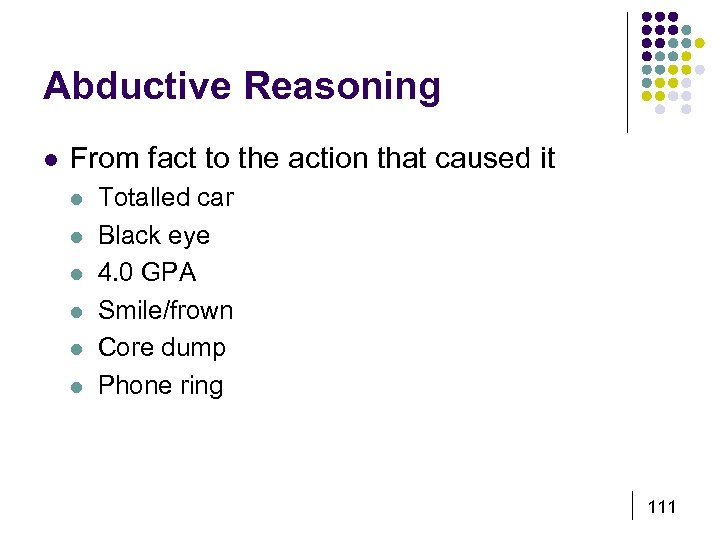 Abductive Reasoning l From fact to the action that caused it l l l