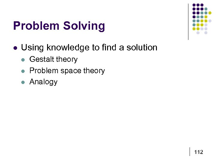 Problem Solving l Using knowledge to find a solution l l l Gestalt theory