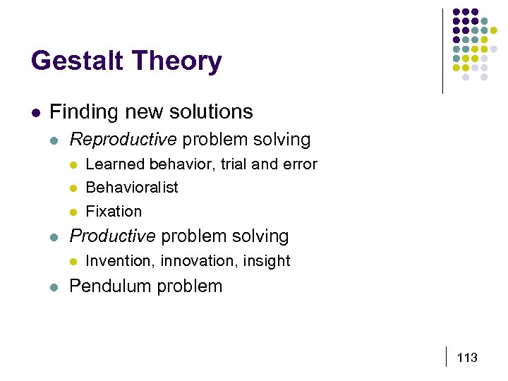 Gestalt Theory l Finding new solutions l Reproductive problem solving l l Productive problem