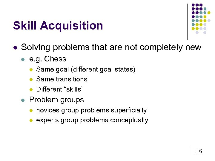 Skill Acquisition l Solving problems that are not completely new l e. g. Chess