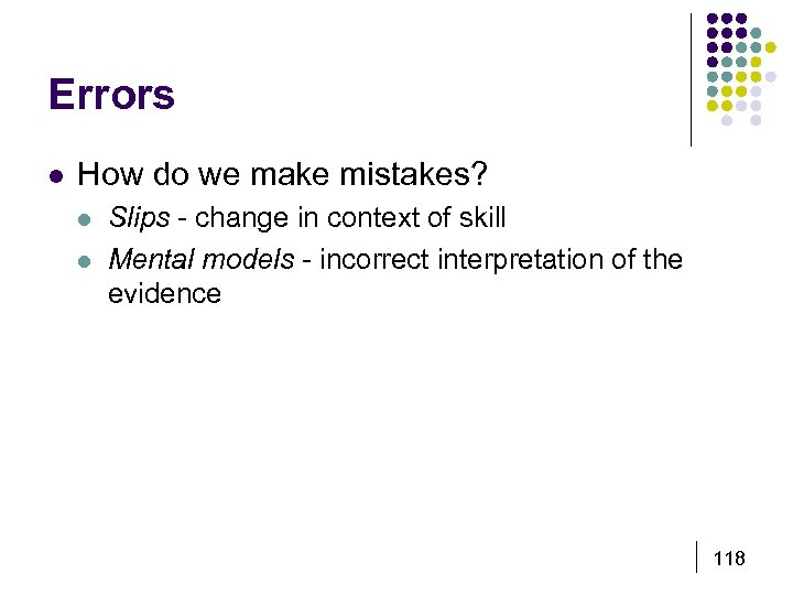 Errors l How do we make mistakes? l l Slips - change in context
