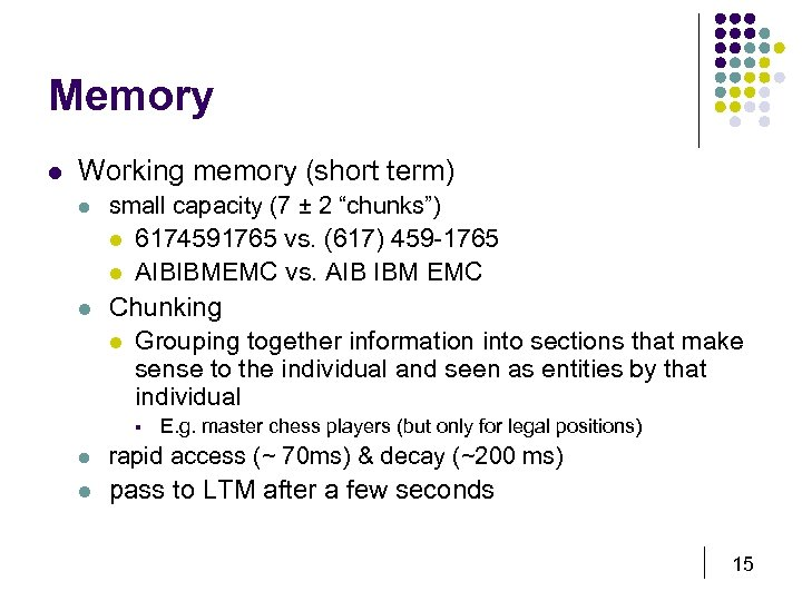 "Memory l Working memory (short term) l small capacity (7 ± 2 ""chunks"") l"
