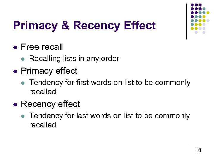 Primacy & Recency Effect l Free recall l l Primacy effect l l Recalling