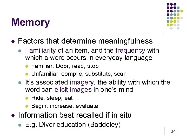 Memory l Factors that determine meaningfulness l Familiarity of an item, and the frequency