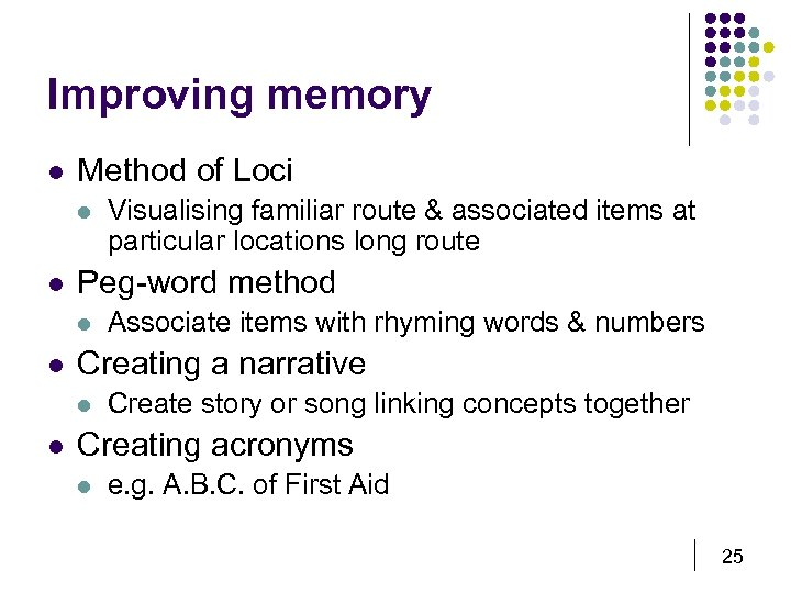 Improving memory l Method of Loci l l Peg-word method l l Associate items