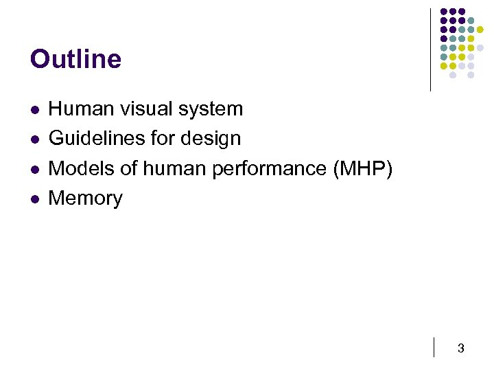 Outline l l Human visual system Guidelines for design Models of human performance (MHP)