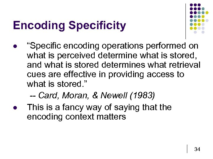 "Encoding Specificity l l ""Specific encoding operations performed on what is perceived determine what"