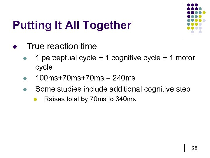 Putting It All Together l True reaction time l l l 1 perceptual cycle