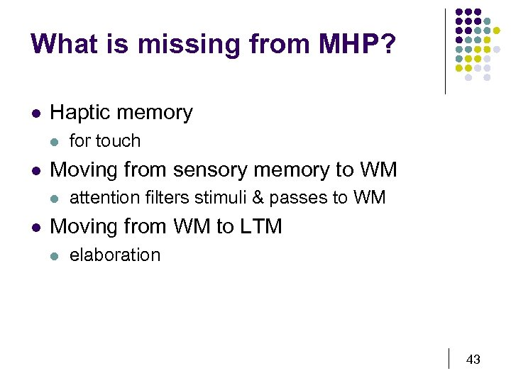What is missing from MHP? l Haptic memory l l Moving from sensory memory