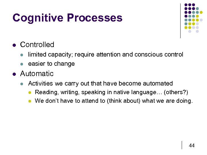 Cognitive Processes l Controlled l limited capacity; require attention and conscious control easier to