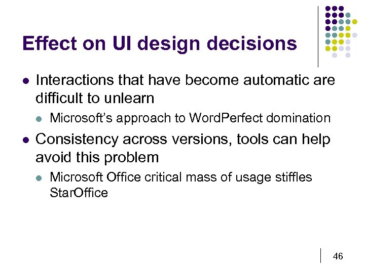 Effect on UI design decisions l Interactions that have become automatic are difficult to