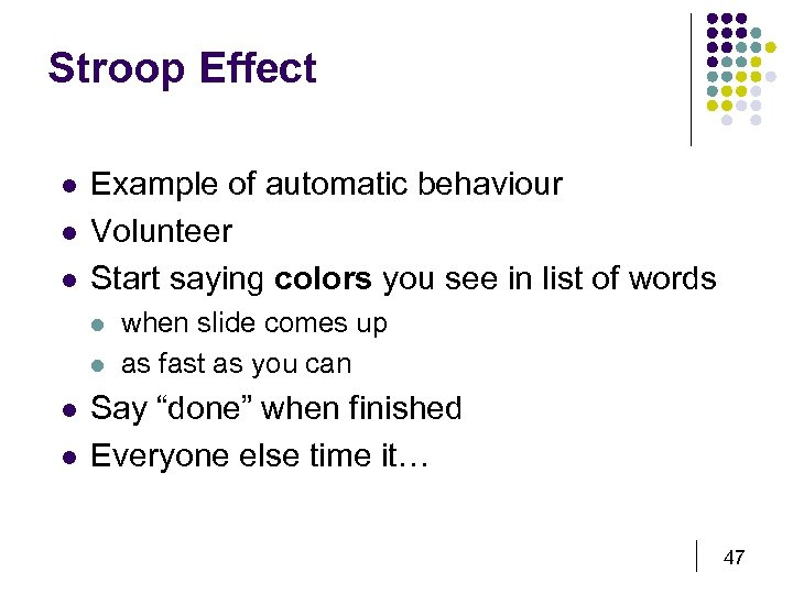 Stroop Effect l l l Example of automatic behaviour Volunteer Start saying colors you