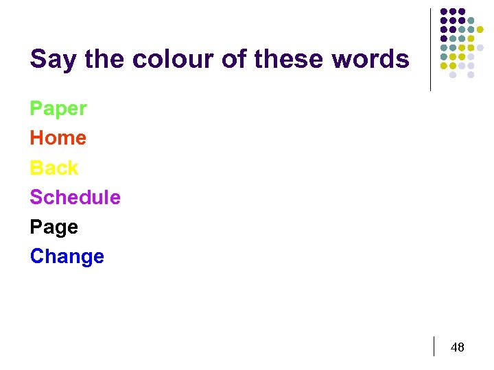 Say the colour of these words Paper Home Back Schedule Page Change 48