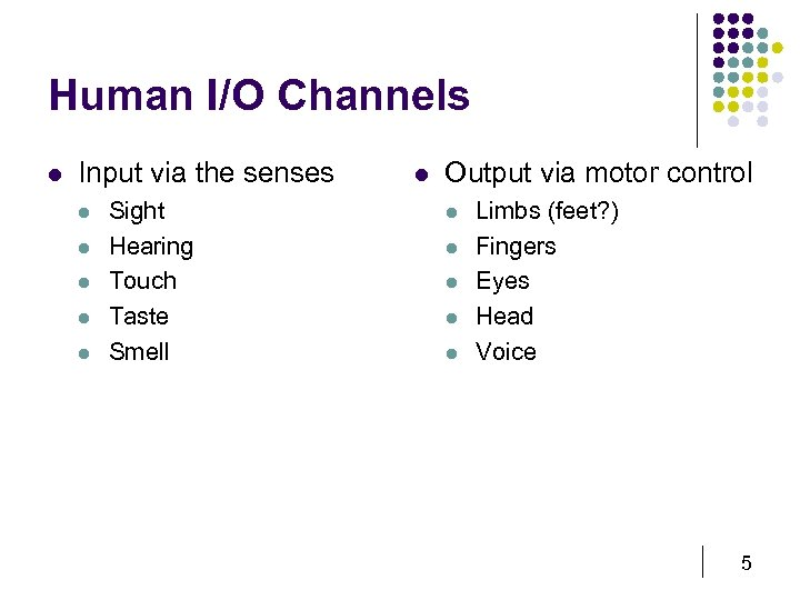 Human I/O Channels l Input via the senses l l l Sight Hearing Touch