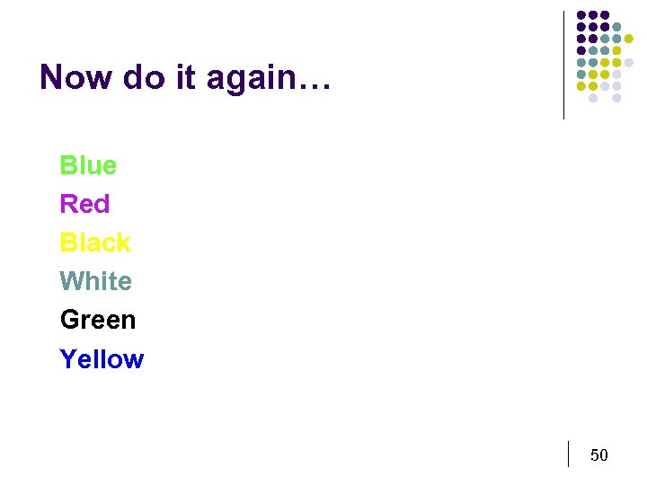 Now do it again… Blue Red Black White Green Yellow 50