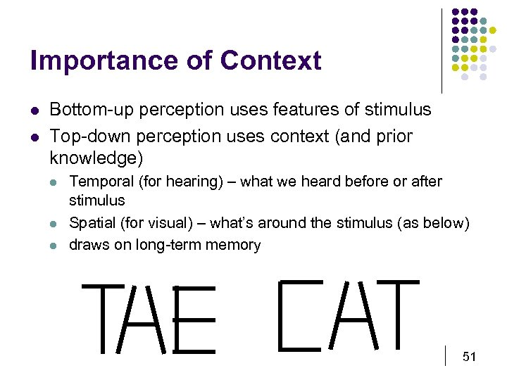 Importance of Context l l Bottom-up perception uses features of stimulus Top-down perception uses