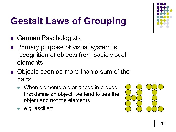 Gestalt Laws of Grouping l l l German Psychologists Primary purpose of visual system