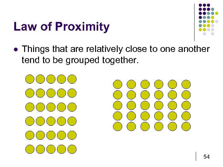 Law of Proximity l Things that are relatively close to one another tend to