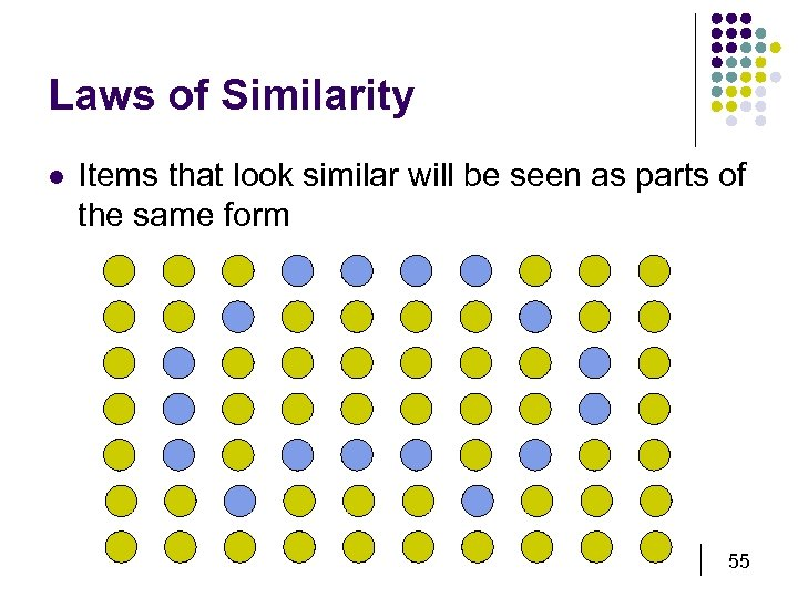 Laws of Similarity l Items that look similar will be seen as parts of