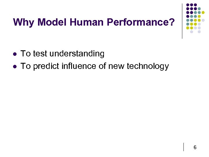 Why Model Human Performance? l l To test understanding To predict influence of new