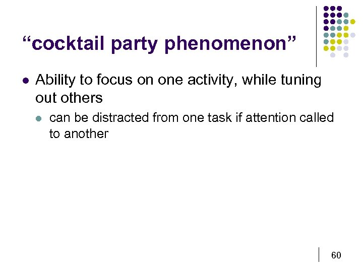 """cocktail party phenomenon"" l Ability to focus on one activity, while tuning out others"