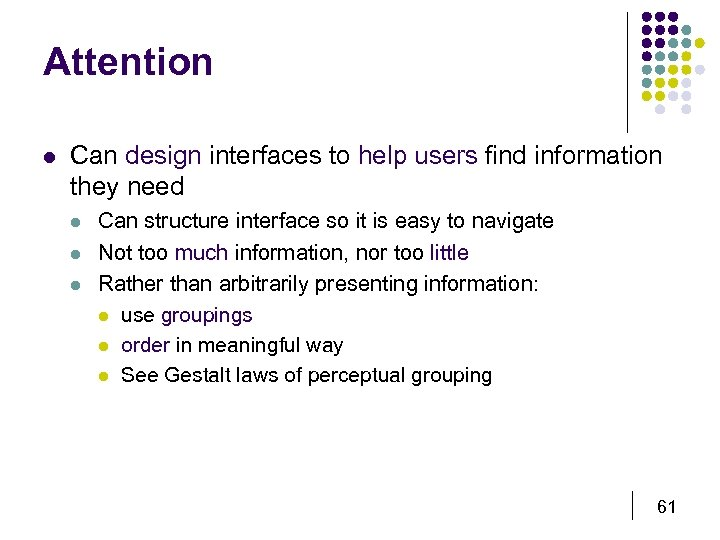 Attention l Can design interfaces to help users find information they need l l