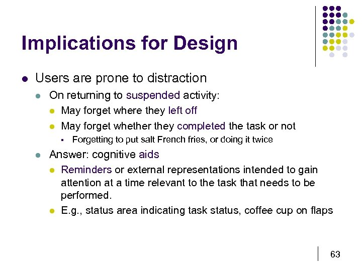Implications for Design l Users are prone to distraction l On returning to suspended