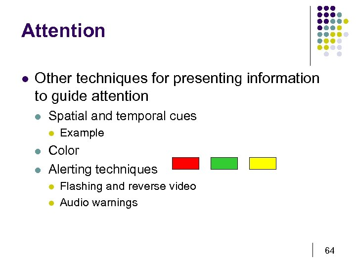 Attention l Other techniques for presenting information to guide attention l Spatial and temporal