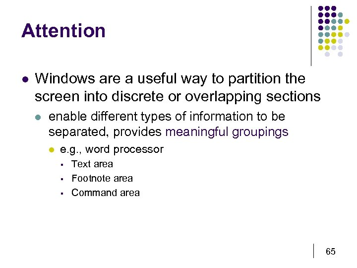 Attention l Windows are a useful way to partition the screen into discrete or