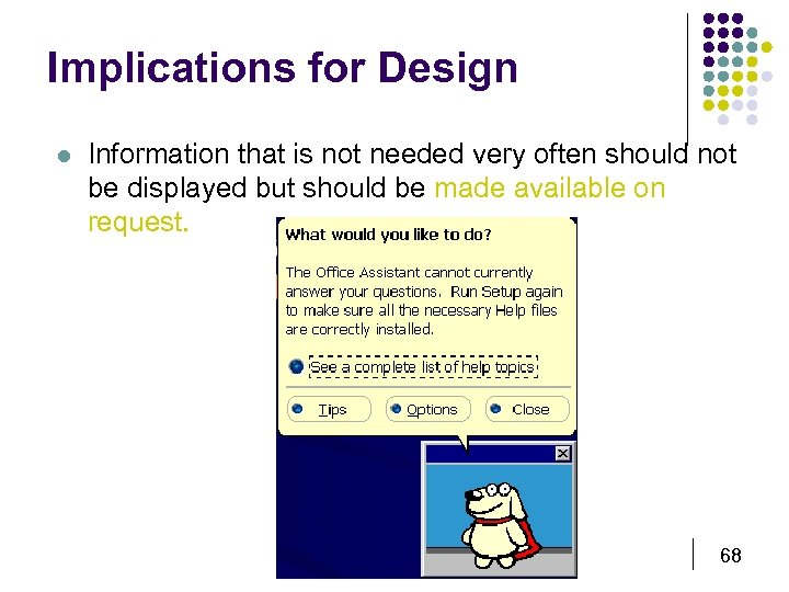Implications for Design l Information that is not needed very often should not be