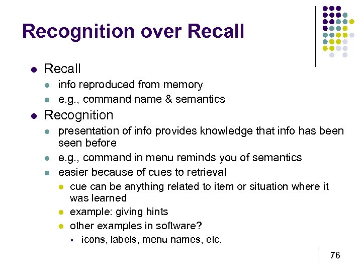Recognition over Recall l l l info reproduced from memory e. g. , command