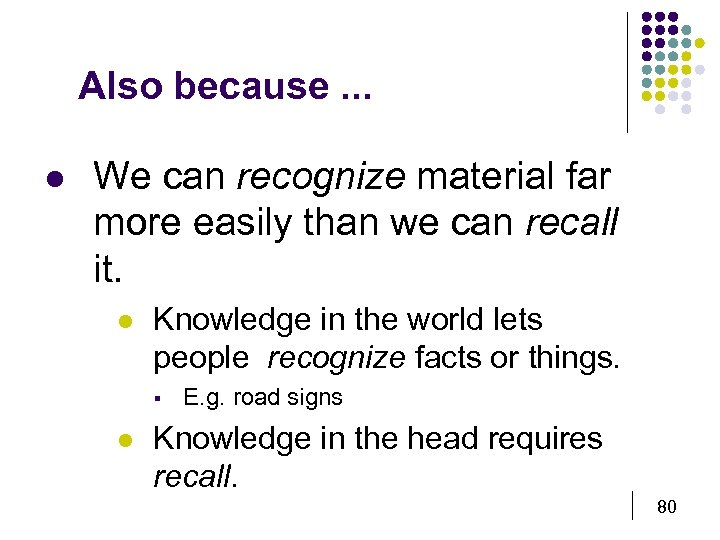 Also because. . . l We can recognize material far more easily than we