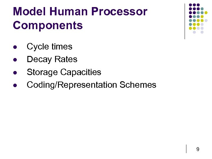 Model Human Processor Components l l Cycle times Decay Rates Storage Capacities Coding/Representation Schemes