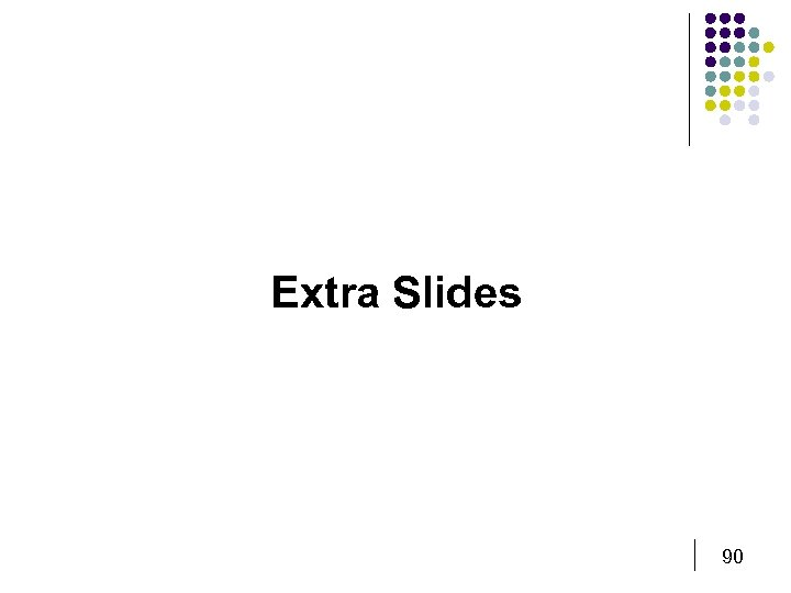 Extra Slides 90