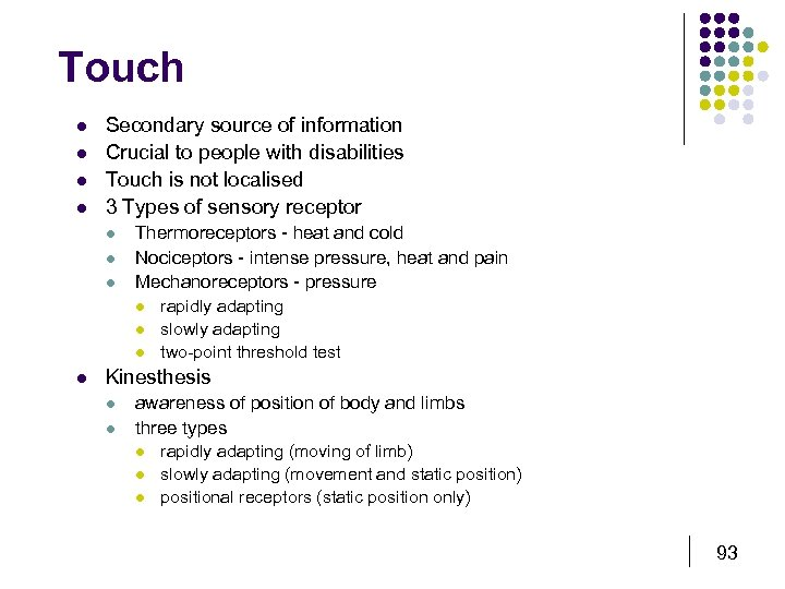 Touch l l Secondary source of information Crucial to people with disabilities Touch is