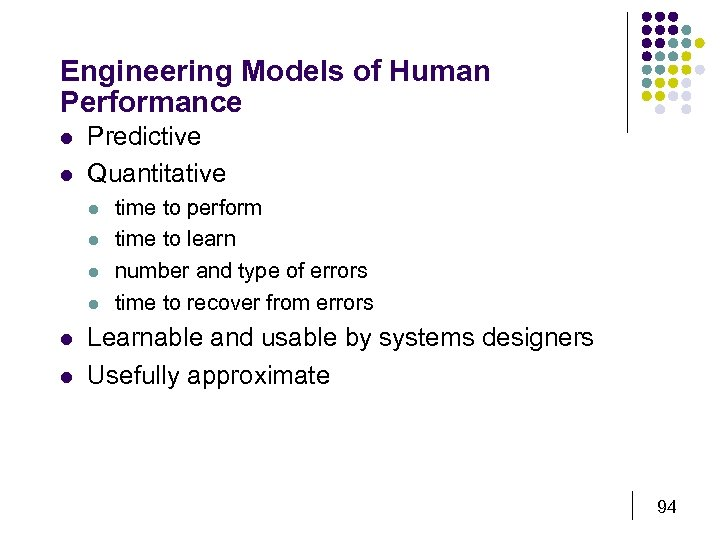 Engineering Models of Human Performance l l Predictive Quantitative l l l time to