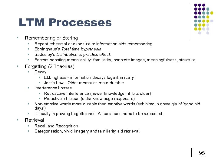 LTM Processes • Remembering or Storing • • • Forgetting (2 Theories) • •