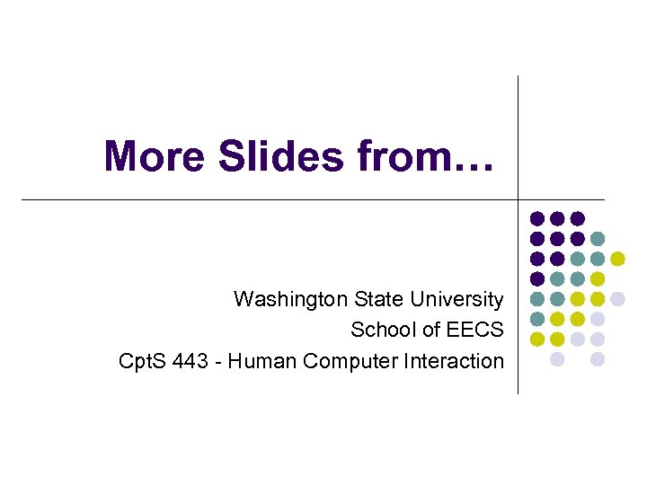 More Slides from… Washington State University School of EECS Cpt. S 443 - Human