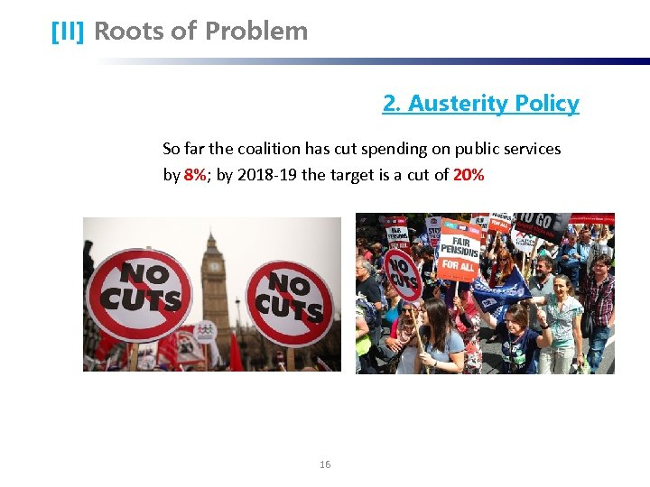 [II] Roots of Problem 2. Austerity Policy So far the coalition has cut spending
