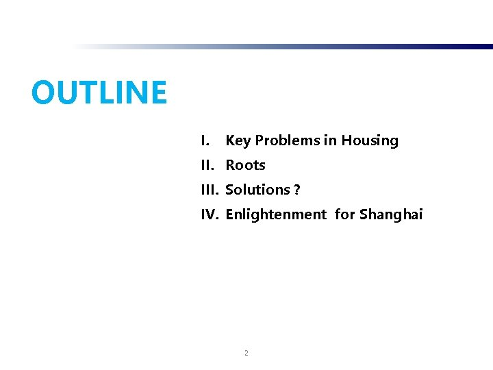 OUTLINE I. Key Problems in Housing II. Roots III. Solutions ? IV. Enlightenment for